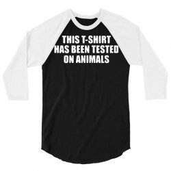 this t shirt has been tested on animals 3/4 Sleeve Shirt | Artistshot
