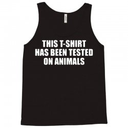 this t shirt has been tested on animals Tank Top | Artistshot