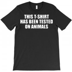 this t shirt has been tested on animals T-Shirt | Artistshot