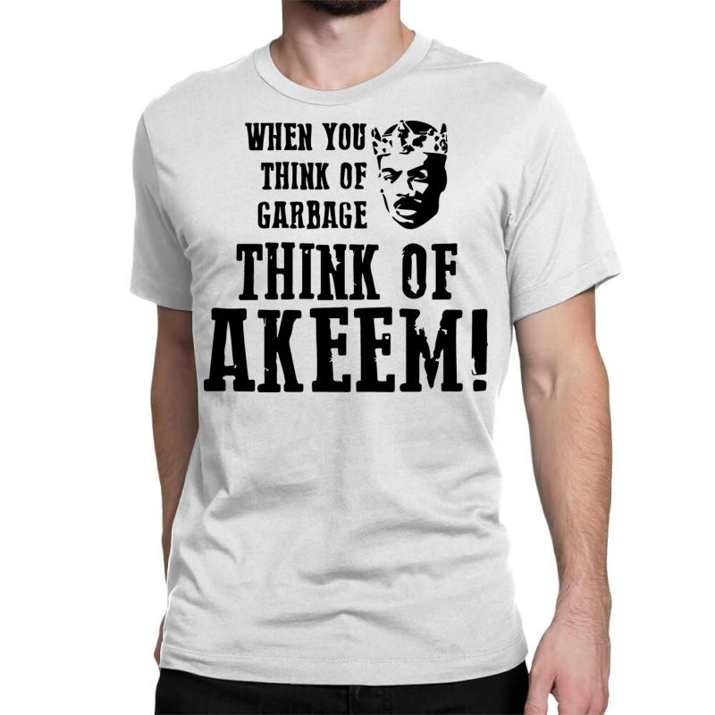 When You Think Of Garbage Akeem Classic T-shirt | Artistshot