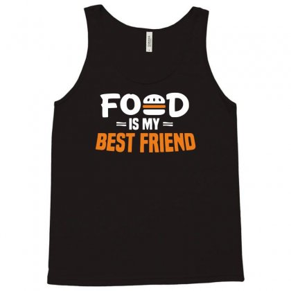 Food Is My Best Friend Funny Tank Top Designed By Candrashop
