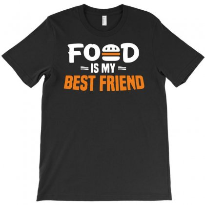Food Is My Best Friend Funny T-shirt Designed By Candrashop