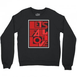 Let's fall in love Crewneck Sweatshirt | Artistshot