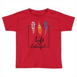 Life is colorful Toddler T-shirt | Artistshot