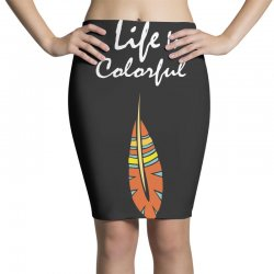 Life is colorful Pencil Skirts | Artistshot