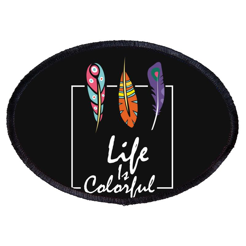 Life Is Colorful Oval Patch | Artistshot