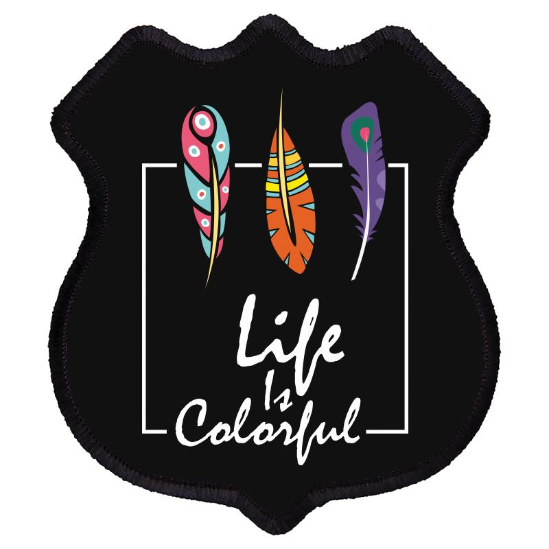 Life Is Colorful Shield Patch | Artistshot