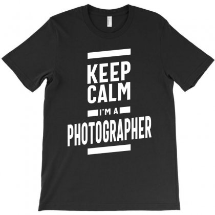 Keep Calm I'm A Photographer T-shirt Designed By Cidolopez