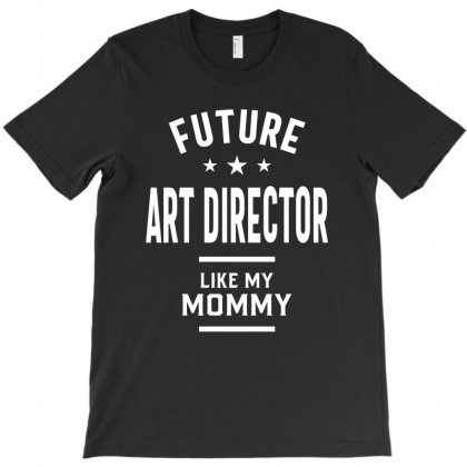 Future Art Director Like My Mommy Gift T-shirt Designed By Cidolopez