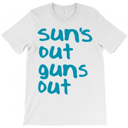 Suns Out Guns Out T-shirt Designed By Starlight
