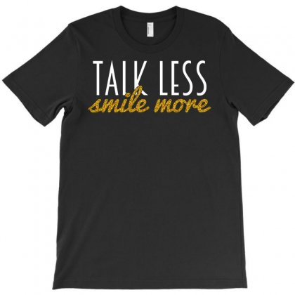 Talk Less Smile More T-shirt Designed By Starlight