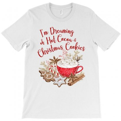 Dreaming Hot Cocoa And Christmas Cookies T-shirt Designed By Ursulart