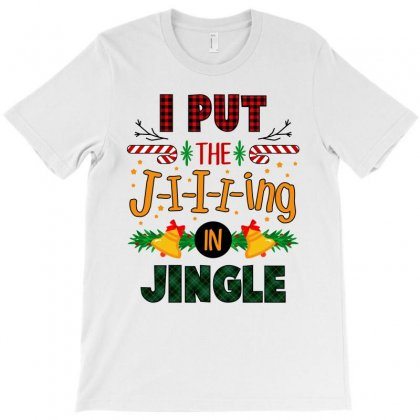 I Put The J-i-i-ing In Jingle Christmas Gift T-shirt Designed By Ursulart