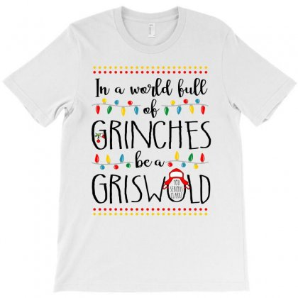 In A World Full Of Grinches Griswold Christmas Gift T-shirt Designed By Ursulart