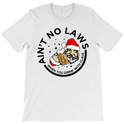 Ain't No Laws When You Drink With Claus Christmas Gift T-shirt Designed By Ursulart