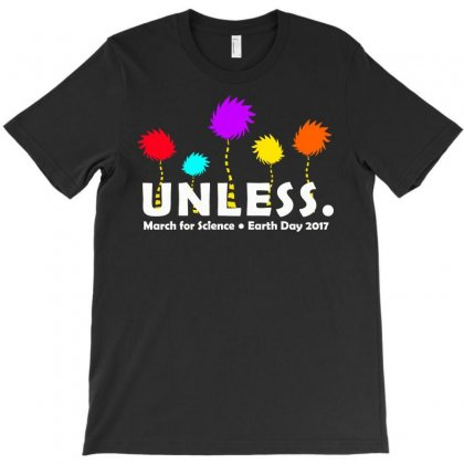 Unless,march For Science T-shirt Designed By Starlight