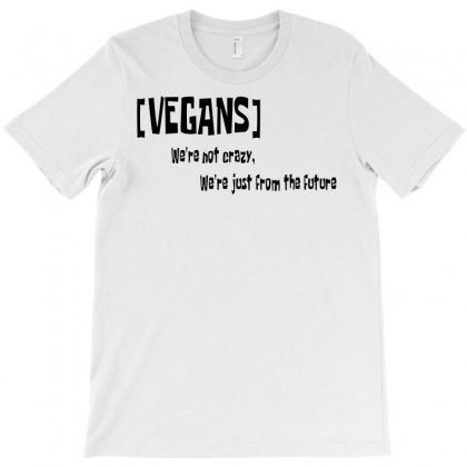 Vegan   We're Not Crazy T-shirt Designed By Starlight