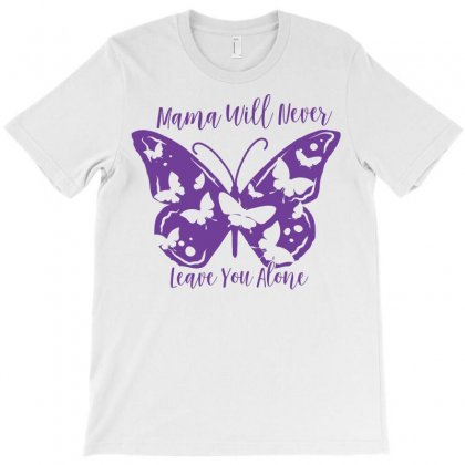 Mama Will Never Leave You Alone T-shirt Designed By Ursulart
