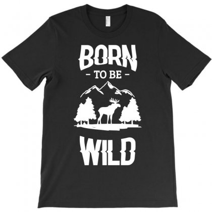 Born To Be Wild Elk T-shirt Designed By Candrashop