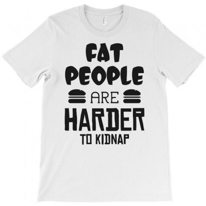 Fat People Are Harder To Kidnap Funny T-shirt Designed By Candrashop