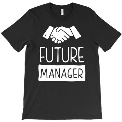 Future Manager Funny T-shirt Designed By Candrashop