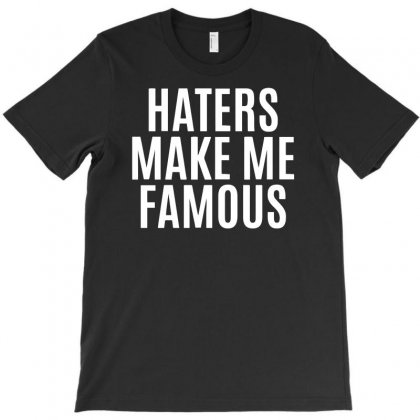 Haters Make Me Famous T-shirt Designed By Candrashop