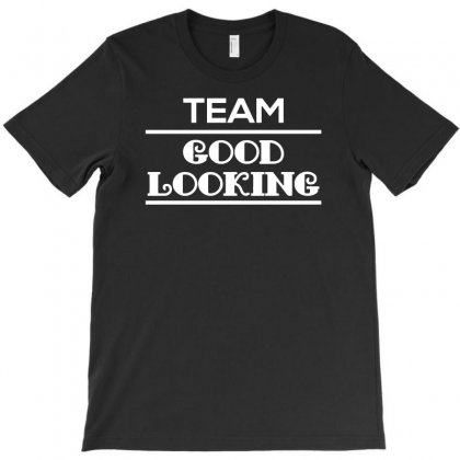 Team Good Looking T-shirt Designed By Candrashop