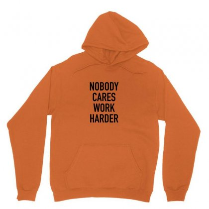 Nobody Cares Work Harder Quotes Unisex Hoodie Designed By Oktaviany