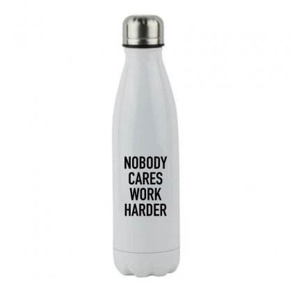 Nobody Cares Work Harder Quotes Stainless Steel Water Bottle Designed By Oktaviany