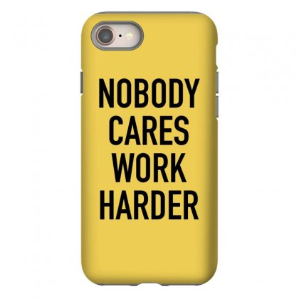 Nobody Cares Work Harder Quotes Iphone 8 Case Designed By Oktaviany