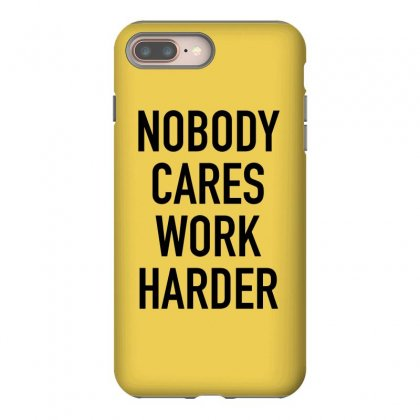 Nobody Cares Work Harder Quotes Iphone 8 Plus Case Designed By Oktaviany