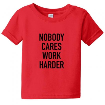 Nobody Cares Work Harder Quotes Baby Tee Designed By Oktaviany