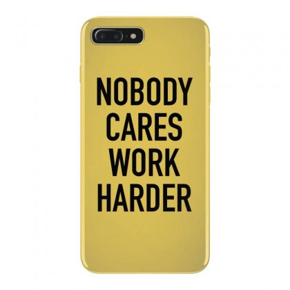 Nobody Cares Work Harder Quotes Iphone 7 Plus Case Designed By Oktaviany