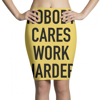 Nobody Cares Work Harder Quotes Pencil Skirts Designed By Oktaviany