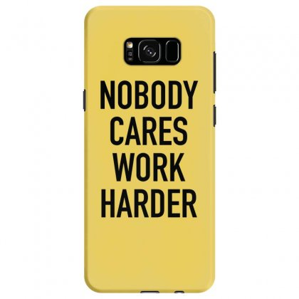 Nobody Cares Work Harder Quotes Samsung Galaxy S8 Case Designed By Oktaviany