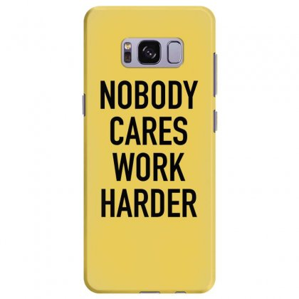Nobody Cares Work Harder Quotes Samsung Galaxy S8 Plus Case Designed By Oktaviany