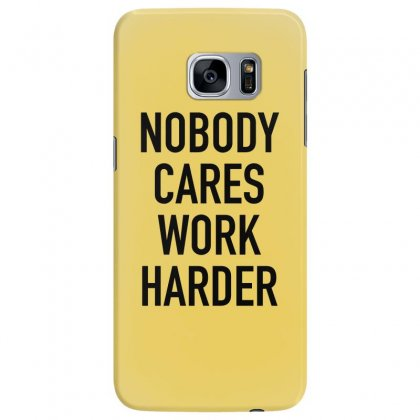 Nobody Cares Work Harder Quotes Samsung Galaxy S7 Edge Case Designed By Oktaviany