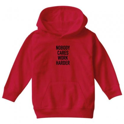 Nobody Cares Work Harder Quotes Youth Hoodie Designed By Oktaviany
