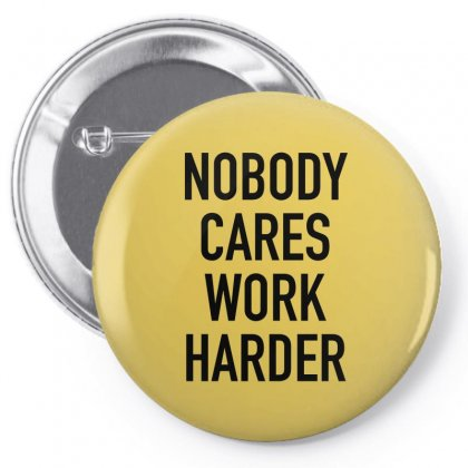 Nobody Cares Work Harder Quotes Pin-back Button Designed By Oktaviany