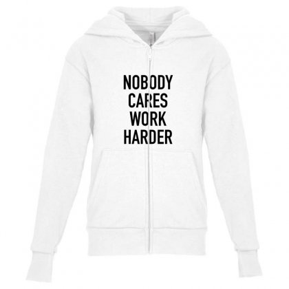 Nobody Cares Work Harder Quotes Youth Zipper Hoodie Designed By Oktaviany