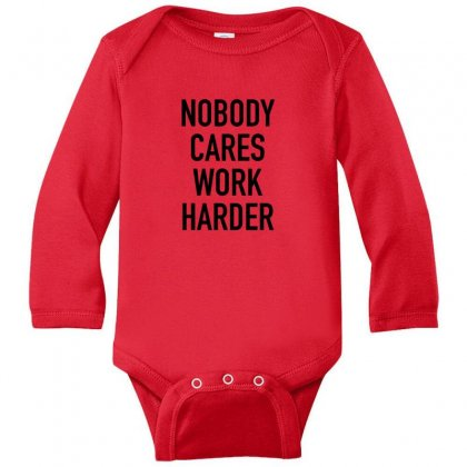 Nobody Cares Work Harder Quotes Long Sleeve Baby Bodysuit Designed By Oktaviany