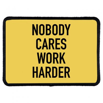 Nobody Cares Work Harder Quotes Rectangle Patch Designed By Oktaviany