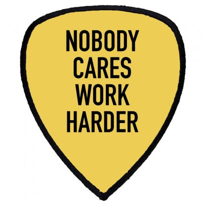 Nobody Cares Work Harder Quotes Shield S Patch Designed By Oktaviany