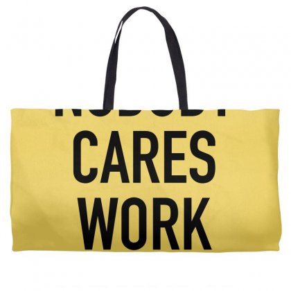 Nobody Cares Work Harder Quotes Weekender Totes Designed By Oktaviany