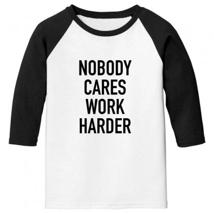 Nobody Cares Work Harder Quotes Youth 3/4 Sleeve Designed By Oktaviany