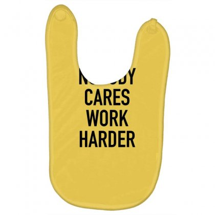 Nobody Cares Work Harder Quotes Baby Bibs Designed By Oktaviany