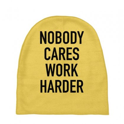 Nobody Cares Work Harder Quotes Baby Beanies Designed By Oktaviany