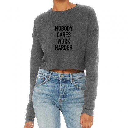 Nobody Cares Work Harder Quotes Cropped Sweater Designed By Oktaviany