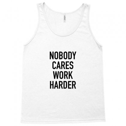 Nobody Cares Work Harder Quotes Tank Top Designed By Oktaviany