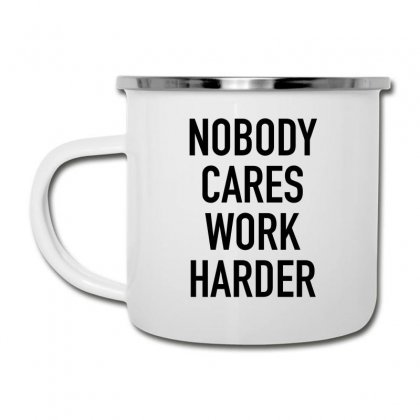 Nobody Cares Work Harder Quotes Camper Cup Designed By Oktaviany